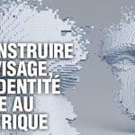 AUDACE : reconstruire son visage, son identité grâce au numérique